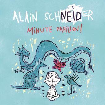 Minute papillon / Alain Schneider   Schneider, Alain (1955-....)