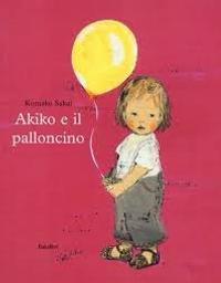 Akiko e il palloncino   Sakai, Komako (1966-....). Auteur
