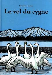 Le Vol du cygne / Keizaburo Tejima   Tejima, Keizaburō (1931-....). Auteur