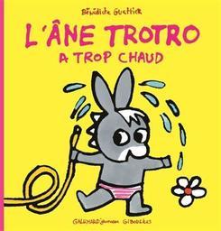 L'âne Trotro a trop chaud / Bénédicte Guettier | Guettier, Bénédicte (1962-....). Auteur