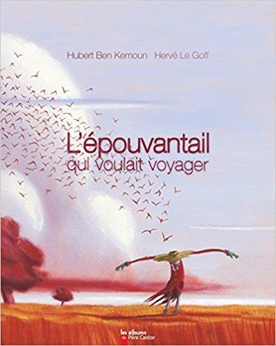 L' épouvantail qui voulait voyager / [texte de] Hubert Ben Kemoun | Ben Kemoun, Hubert (1958-....). Auteur
